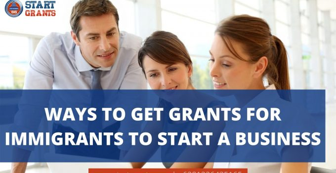 Ways to Get Grants for Immigrants to Start a Business